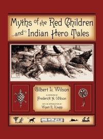 Myths of the Red Children & Indian Hero Tales Gilbert L. Wilson